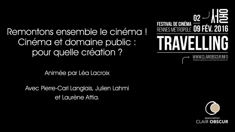 Remontons ensemble le cinéma ! Cinéma et domaine public : pour quelle création ? - Rencontres section Mutations numériques du Festival Travelling |