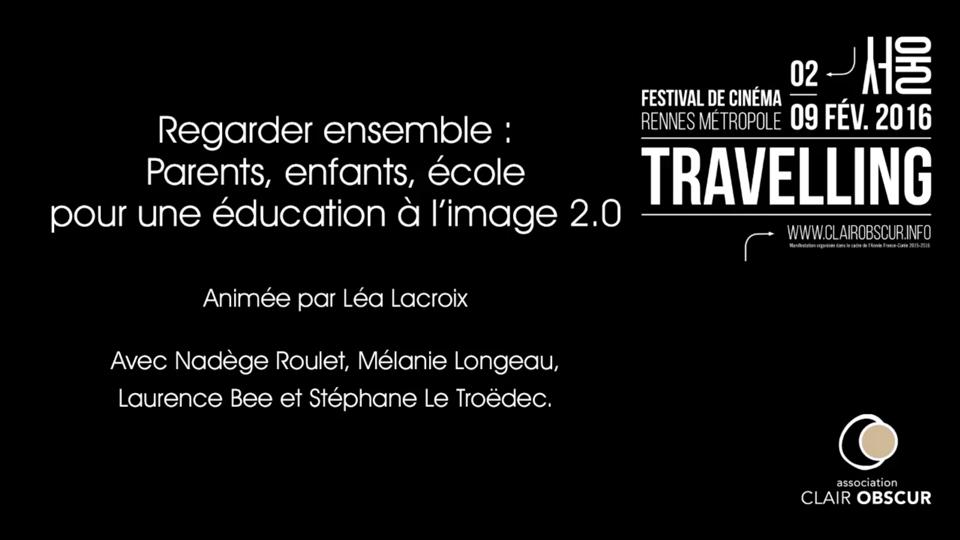 Regarder ensemble : Parents, enfants, école pour une éducation à l'image 2.0 - Rencontres section Mutations numériques du Festival Travelling |