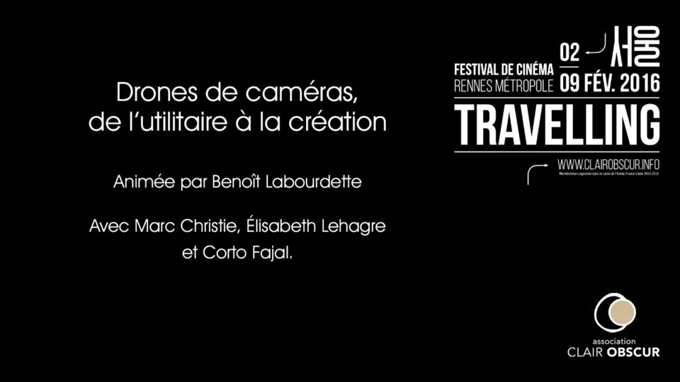 Drones de caméras, de l'utilitaire à la création - Rencontres section Mutations numériques du Festival Travelling |
